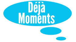 Déjà Moments